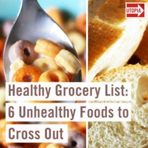 Healthy Grocery List: 6 Unhealthy Foods to Cross Out