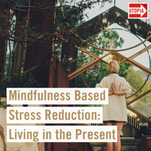Mindfulness Based Stress Reduction: Living in the Present